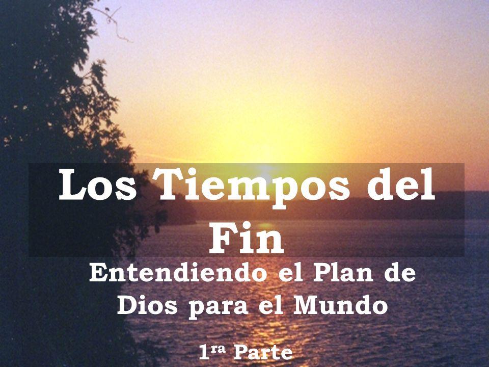 Los Tiempos del Fin Entendiendo el Plan de Dios para el Mundo 1 ra Parte