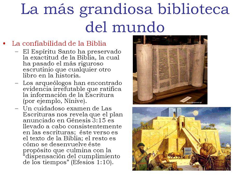 La más grandiosa biblioteca del mundo La confiabilidad de la Biblia –El Espíritu Santo ha preservado la exactitud de la Biblia, la cual ha pasado el más riguroso escrutinio que cualquier otro libro en la historia.