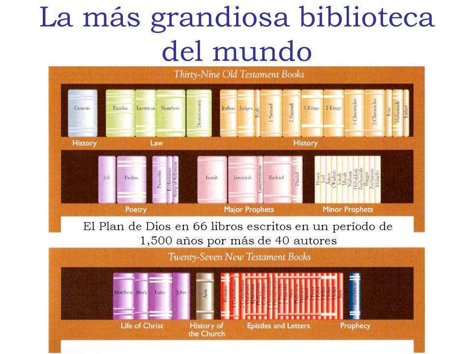La más grandiosa biblioteca del mundo El Plan de Dios en 66 libros escritos en un período de 1,500 años por más de 40 autores