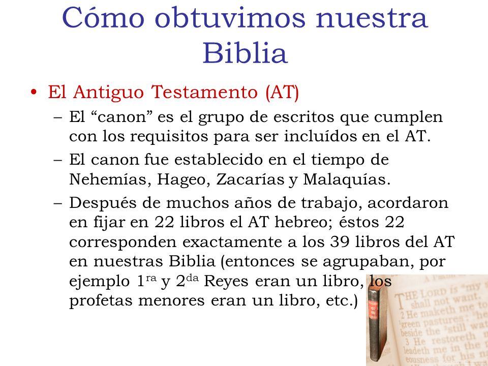 Cómo obtuvimos nuestra Biblia El Antiguo Testamento (AT) –El canon es el grupo de escritos que cumplen con los requisitos para ser incluídos en el AT.