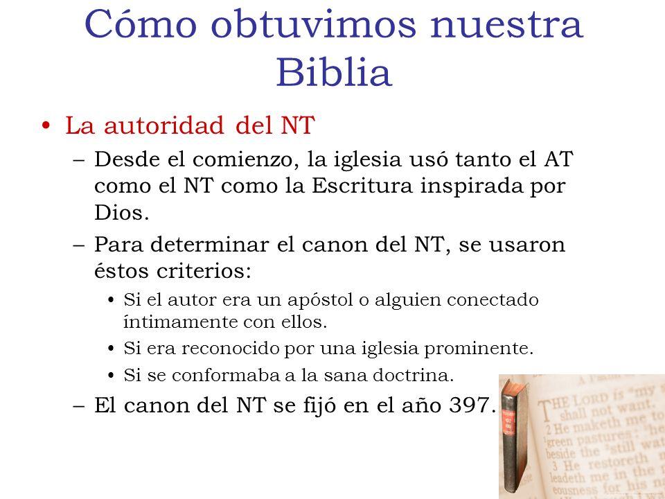 Cómo obtuvimos nuestra Biblia La autoridad del NT –Desde el comienzo, la iglesia usó tanto el AT como el NT como la Escritura inspirada por Dios.