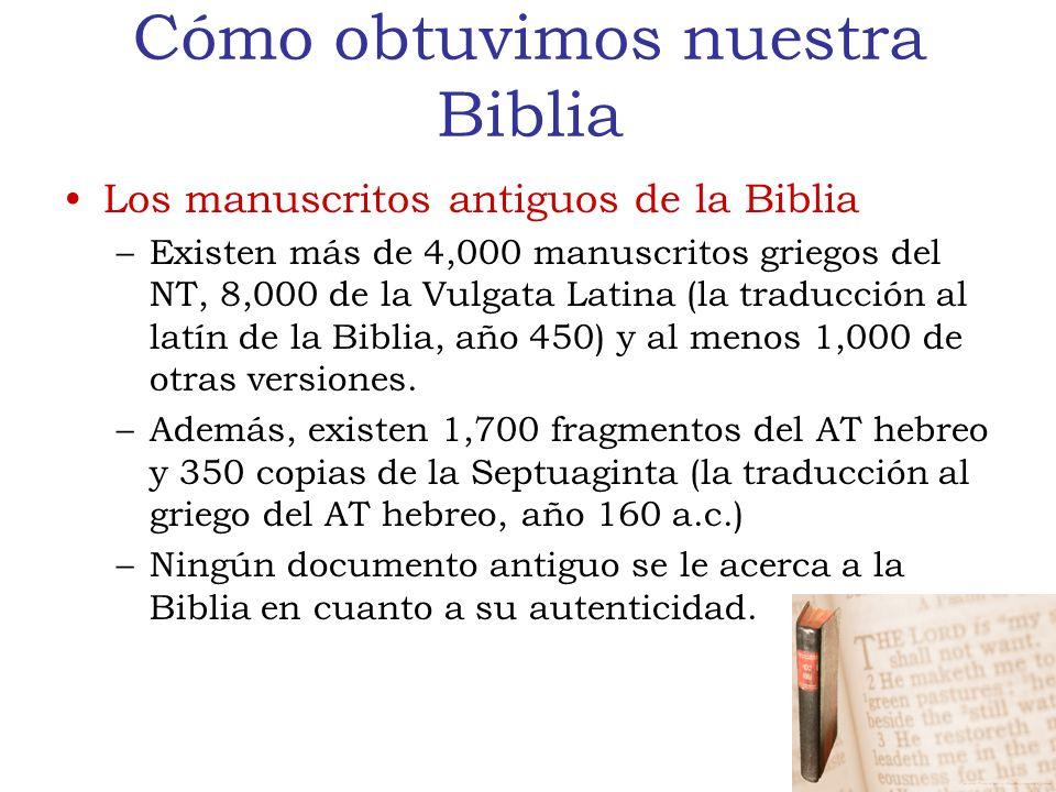 Cómo obtuvimos nuestra Biblia Los manuscritos antiguos de la Biblia –Existen más de 4,000 manuscritos griegos del NT, 8,000 de la Vulgata Latina (la traducción al latín de la Biblia, año 450) y al menos 1,000 de otras versiones.