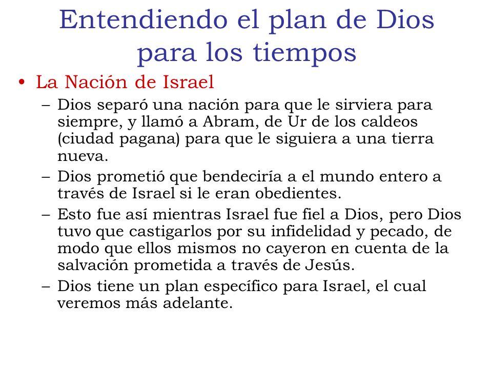 Entendiendo el plan de Dios para los tiempos La Nación de Israel –Dios separó una nación para que le sirviera para siempre, y llamó a Abram, de Ur de los caldeos (ciudad pagana) para que le siguiera a una tierra nueva.