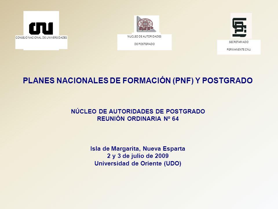 CONSEJO NACIONAL DE UNIVERSIDADES NUCLEO DE AUTORIDADES DE POSTGRADO SECRETARIADO PERMANENTE CNU PLANES NACIONALES DE FORMACIÓN (PNF) Y POSTGRADO NÚCL