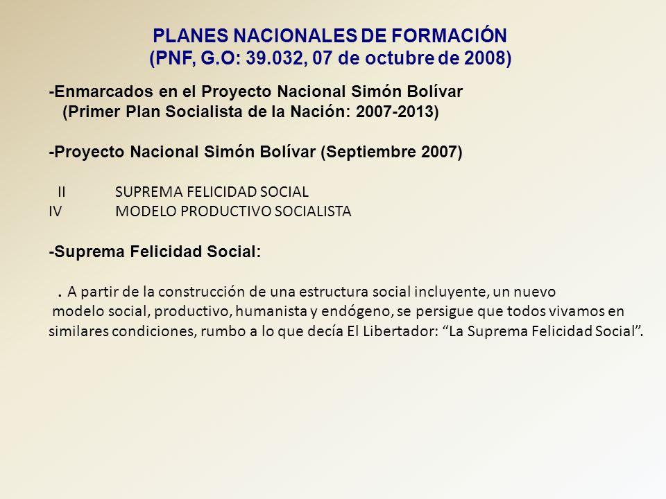 PLANES NACIONALES DE FORMACIÓN (PNF, G.O: 39.032, 07 de octubre de 2008) -Enmarcados en el Proyecto Nacional Simón Bolívar (Primer Plan Socialista de