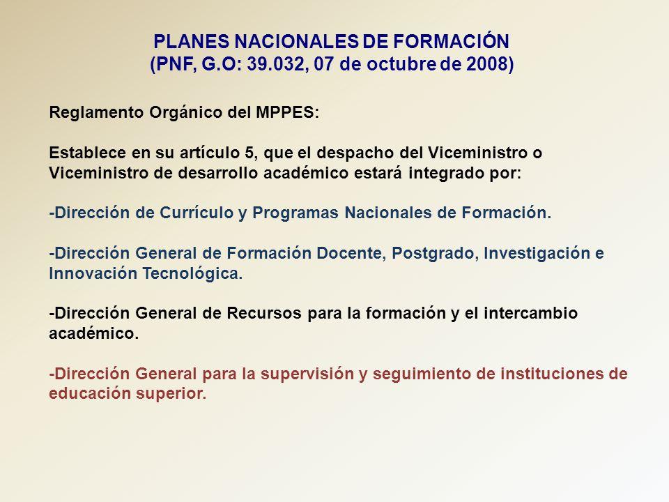 PLANES NACIONALES DE FORMACIÓN (PNF, G.O: 39.032, 07 de octubre de 2008) Reglamento Orgánico del MPPES: Establece en su artículo 5, que el despacho de