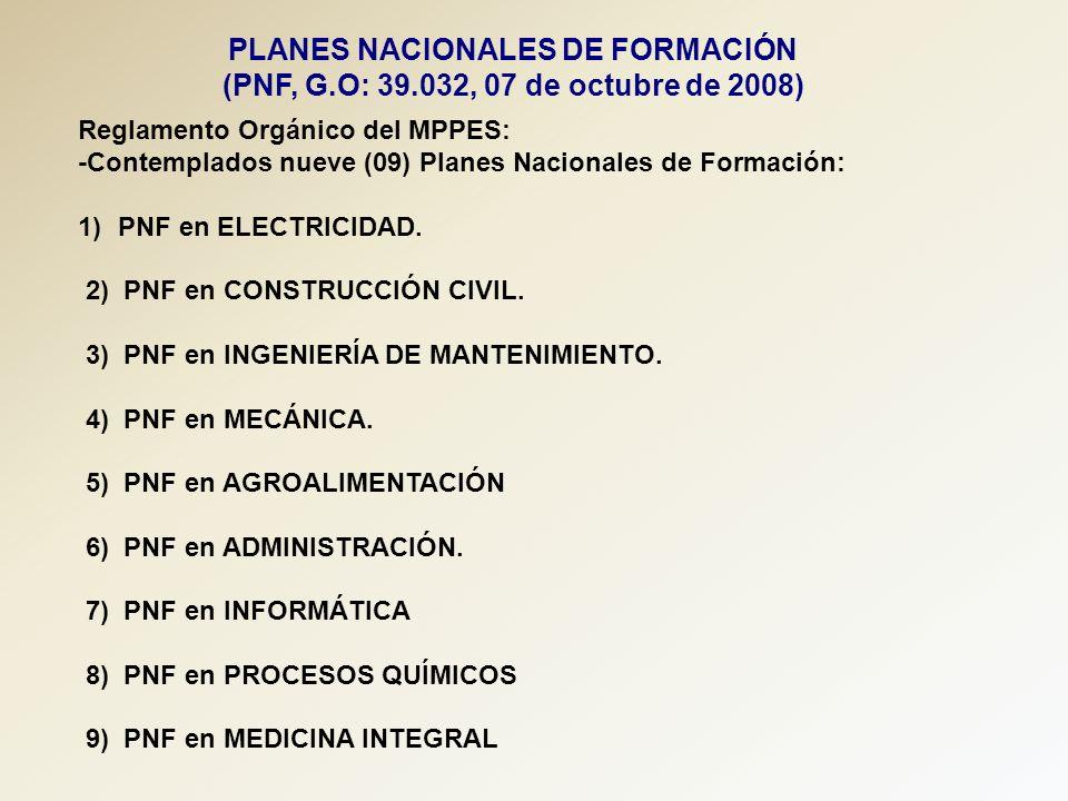 PLANES NACIONALES DE FORMACIÓN (PNF, G.O: 39.032, 07 de octubre de 2008) Reglamento Orgánico del MPPES: -Contemplados nueve (09) Planes Nacionales de