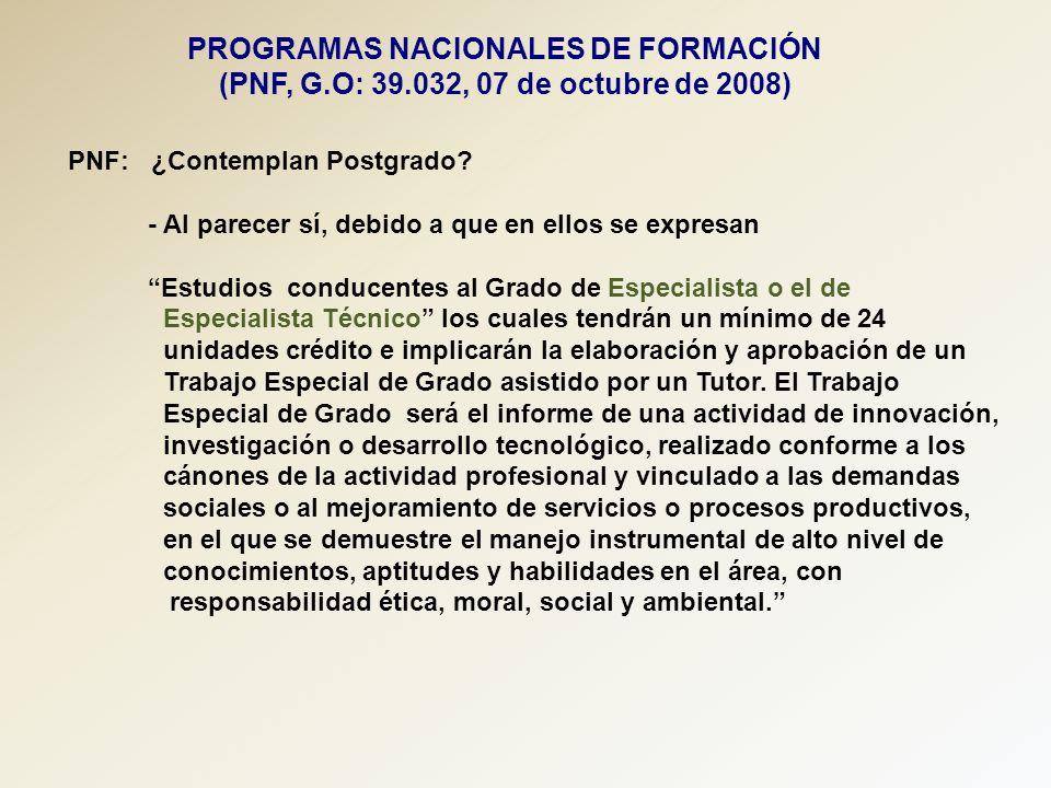 PROGRAMAS NACIONALES DE FORMACIÓN (PNF, G.O: 39.032, 07 de octubre de 2008) PNF: ¿Contemplan Postgrado? - Al parecer sí, debido a que en ellos se expr