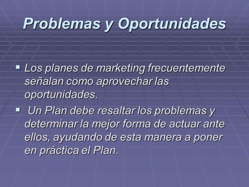Problemas y Oportunidades Los planes de marketing frecuentemente señalan como aprovechar las oportunidades. Los planes de marketing frecuentemente señ