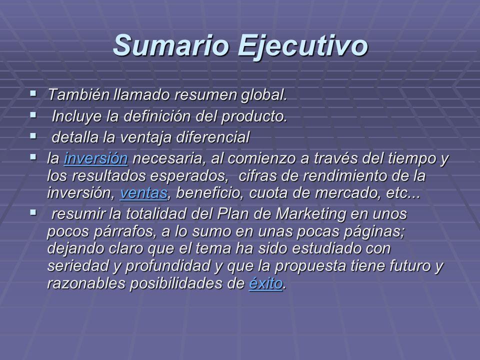 Sumario Ejecutivo También llamado resumen global. También llamado resumen global. Incluye la definición del producto. Incluye la definición del produc