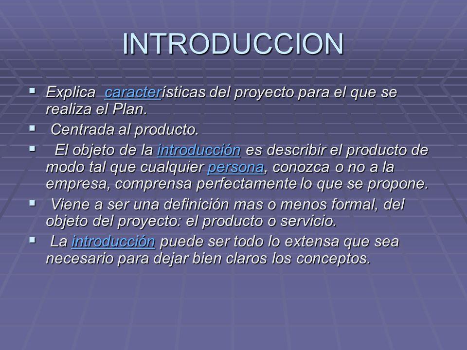 INTRODUCCION Explica características del proyecto para el que se realiza el Plan. Explica características del proyecto para el que se realiza el Plan.