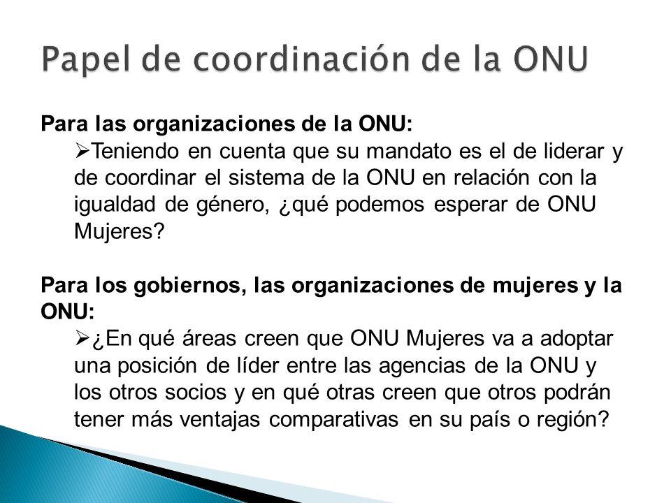 Para las organizaciones de la ONU: Teniendo en cuenta que su mandato es el de liderar y de coordinar el sistema de la ONU en relación con la igualdad