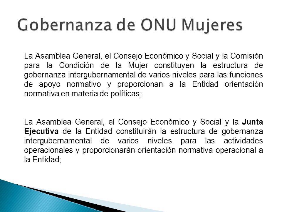 La Asamblea General, el Consejo Económico y Social y la Comisión para la Condición de la Mujer constituyen la estructura de gobernanza intergubernamen