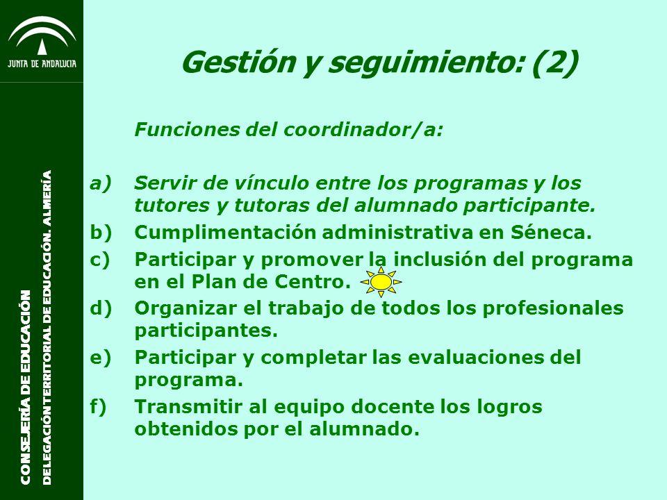 CONSEJERÍA DE EDUCACIÓN DELEGACIÓN TERRITORIAL DE EDUCACIÓN. ALMERÍA Gestión y seguimiento: (2) Funciones del coordinador/a: a)Servir de vínculo entre