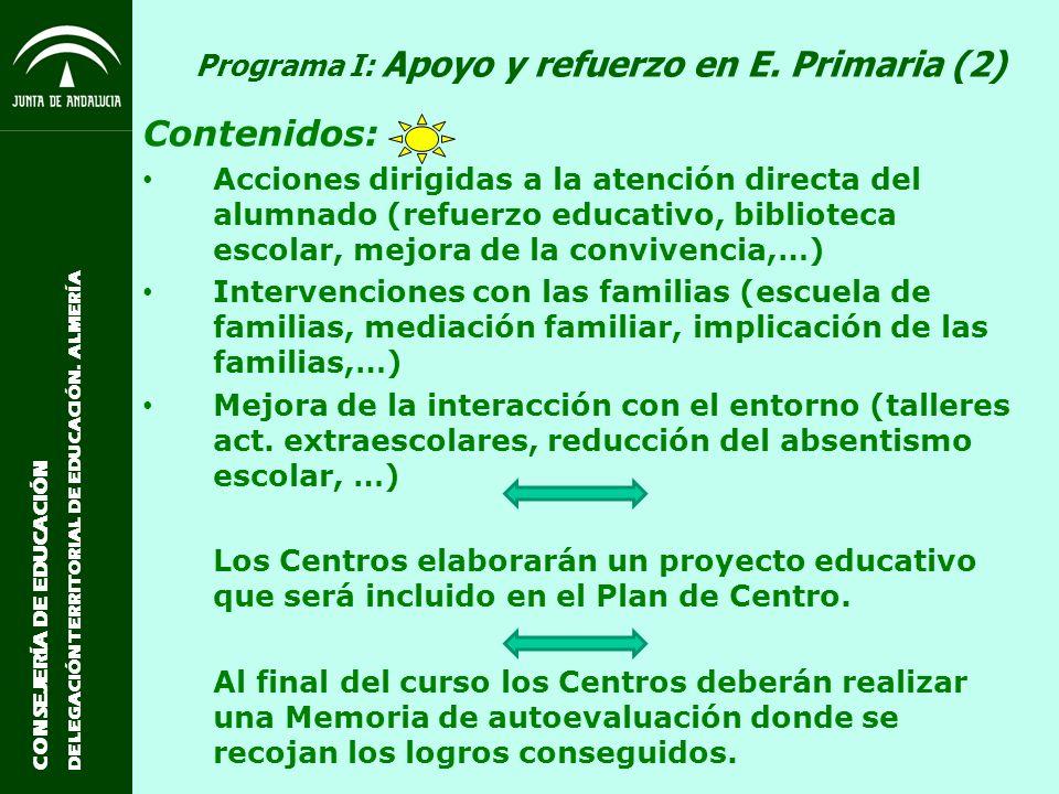 CONSEJERÍA DE EDUCACIÓN DELEGACIÓN TERRITORIAL DE EDUCACIÓN. ALMERÍA Programa I: Apoyo y refuerzo en E. Primaria (2) Contenidos: Acciones dirigidas a