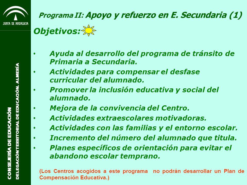 CONSEJERÍA DE EDUCACIÓN DELEGACIÓN TERRITORIAL DE EDUCACIÓN. ALMERÍA Programa II: Apoyo y refuerzo en E. Secundaria (1) Objetivos: Ayuda al desarrollo