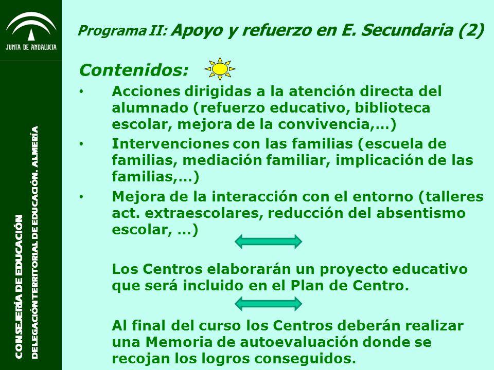 CONSEJERÍA DE EDUCACIÓN DELEGACIÓN TERRITORIAL DE EDUCACIÓN. ALMERÍA Programa II: Apoyo y refuerzo en E. Secundaria (2) Contenidos: Acciones dirigidas