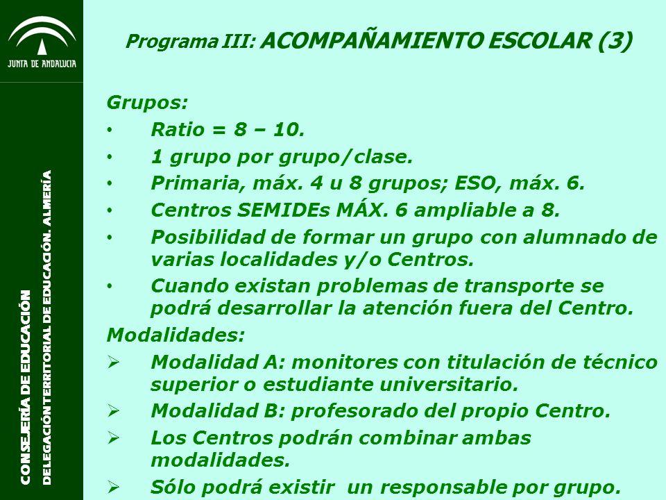 CONSEJERÍA DE EDUCACIÓN DELEGACIÓN TERRITORIAL DE EDUCACIÓN. ALMERÍA Programa III: ACOMPAÑAMIENTO ESCOLAR (3) Grupos: Ratio = 8 – 10. 1 grupo por grup