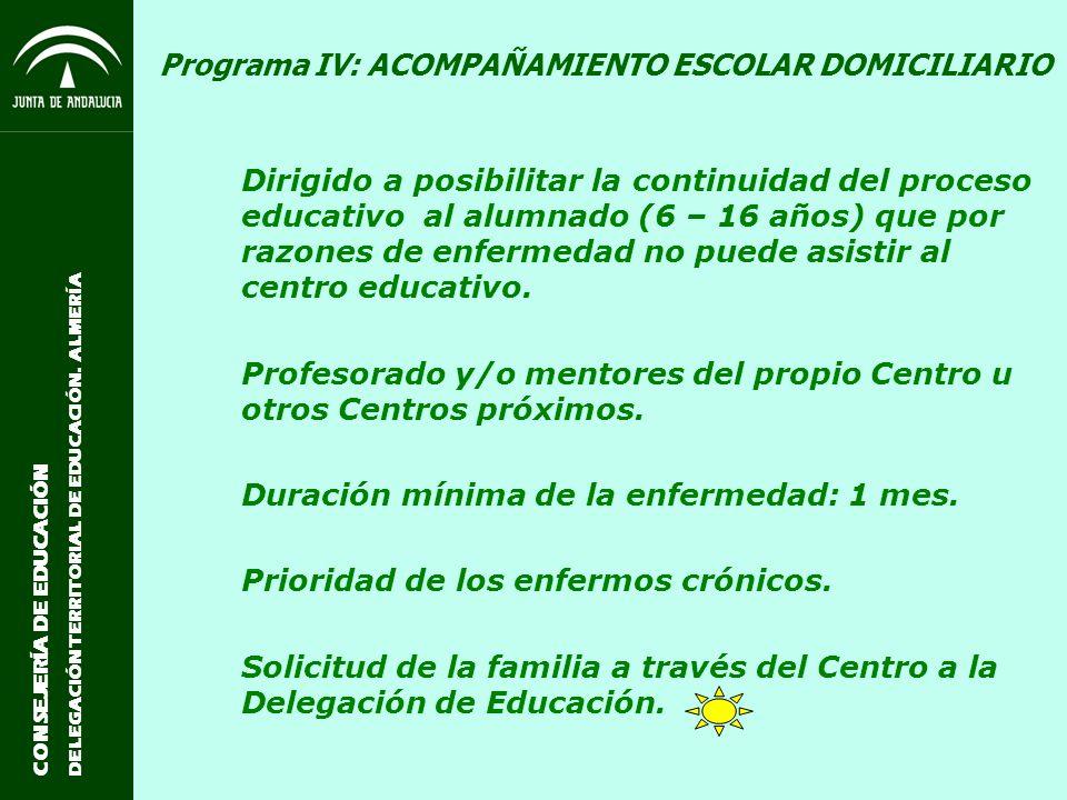 CONSEJERÍA DE EDUCACIÓN DELEGACIÓN TERRITORIAL DE EDUCACIÓN. ALMERÍA Programa IV: ACOMPAÑAMIENTO ESCOLAR DOMICILIARIO Dirigido a posibilitar la contin