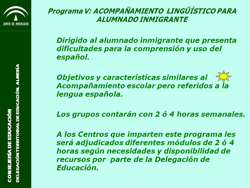 CONSEJERÍA DE EDUCACIÓN DELEGACIÓN TERRITORIAL DE EDUCACIÓN. ALMERÍA Programa V: ACOMPAÑAMIENTO LINGÜÍSTICO PARA ALUMNADO INMIGRANTE Dirigido al alumn