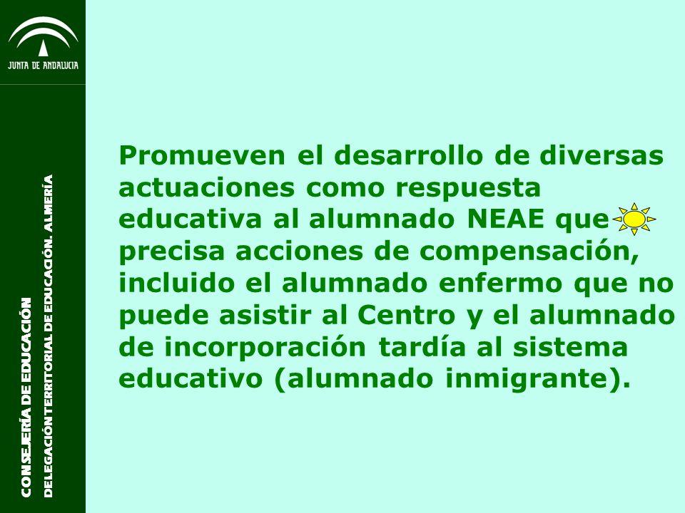 CONSEJERÍA DE EDUCACIÓN DELEGACIÓN TERRITORIAL DE EDUCACIÓN. ALMERÍA Promueven el desarrollo de diversas actuaciones como respuesta educativa al alumn