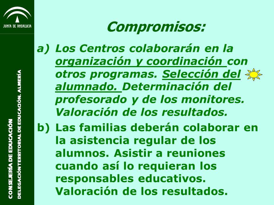 CONSEJERÍA DE EDUCACIÓN DELEGACIÓN TERRITORIAL DE EDUCACIÓN. ALMERÍA Compromisos: a)Los Centros colaborarán en la organización y coordinación con otro