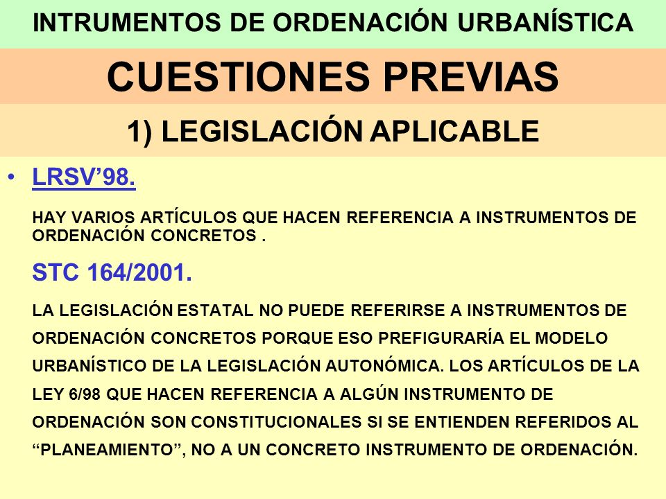 INSTRUMENTOS DE ORDENACIÓN URBANÍSTICA NOTA PREVIA: LOS INSTRUMENTOS DE ORDENACIÓN REGULADOS EN EL TRELOTENC00 Y NO REGULADOS EN LA LEGISLACIÓN ESTATAL VAN EN ROJO LOS INSTRUMENTOS DE ORDENACIÓN SUBRAYADOS SON LOS DE USO FRECUENTE CUESTIONES PREVIAS 3) INSTRUMENTOS DE ORDENACIÓN