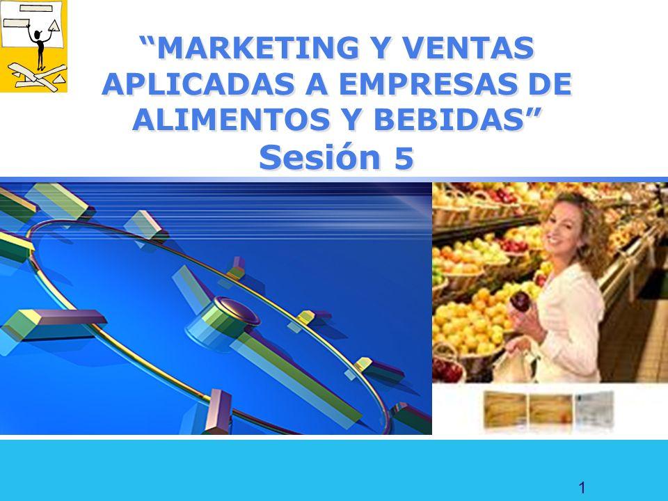 1 MARKETING Y VENTAS APLICADAS A EMPRESAS DE ALIMENTOS Y BEBIDAS Sesión 5
