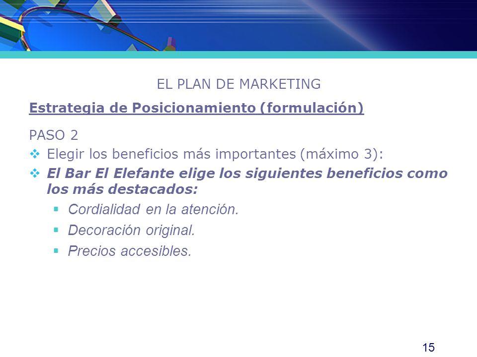 15 EL PLAN DE MARKETING Estrategia de Posicionamiento (formulación) PASO 2 Elegir los beneficios más importantes (máximo 3): El Bar El Elefante elige