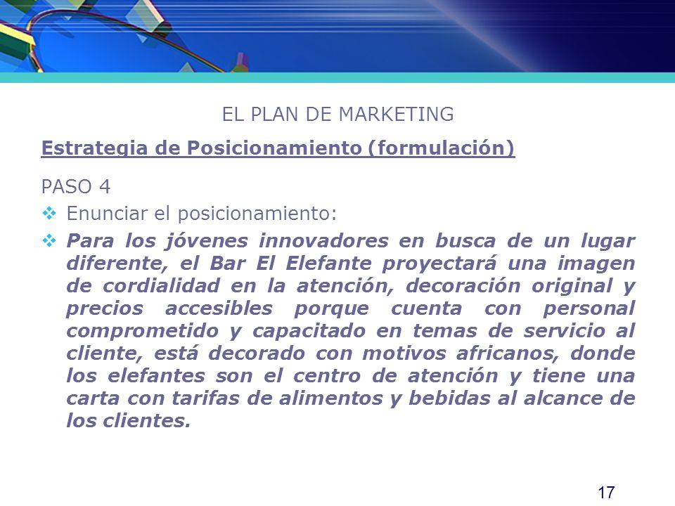17 EL PLAN DE MARKETING Estrategia de Posicionamiento (formulación) PASO 4 Enunciar el posicionamiento: Para los jóvenes innovadores en busca de un lu