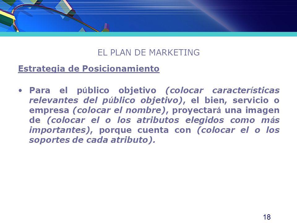 18 EL PLAN DE MARKETING Estrategia de Posicionamiento Para el p ú blico objetivo (colocar caracter í sticas relevantes del p ú blico objetivo), el bie