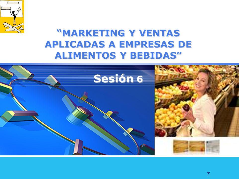 7 MARKETING Y VENTAS APLICADAS A EMPRESAS DE ALIMENTOS Y BEBIDAS Sesión 6