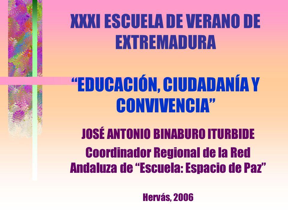 XXXI ESCUELA DE VERANO DE EXTREMADURA EDUCACIÓN, CIUDADANÍA Y CONVIVENCIA JOSÉ ANTONIO BINABURO ITURBIDE Coordinador Regional de la Red Andaluza de Es