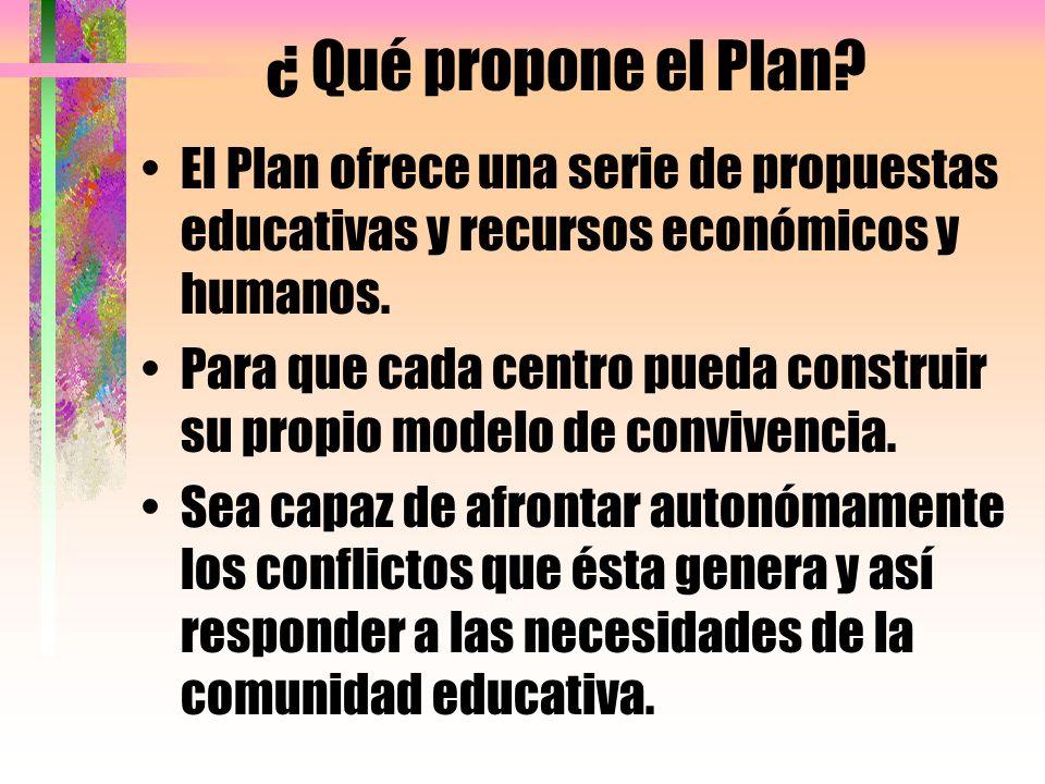 ¿ Qué propone el Plan? El Plan ofrece una serie de propuestas educativas y recursos económicos y humanos. Para que cada centro pueda construir su prop