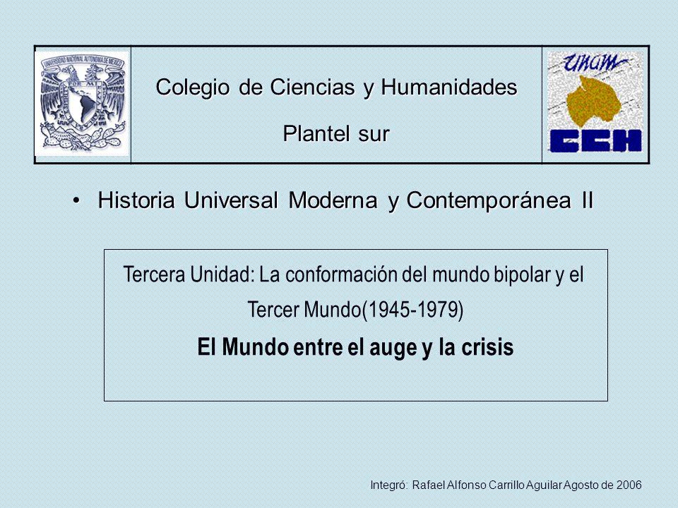 Tercera Unidad: La conformación del mundo bipolar y el Tercer Mundo(1945-1979) El Mundo entre el auge y la crisis Colegio de Ciencias y Humanidades Pl