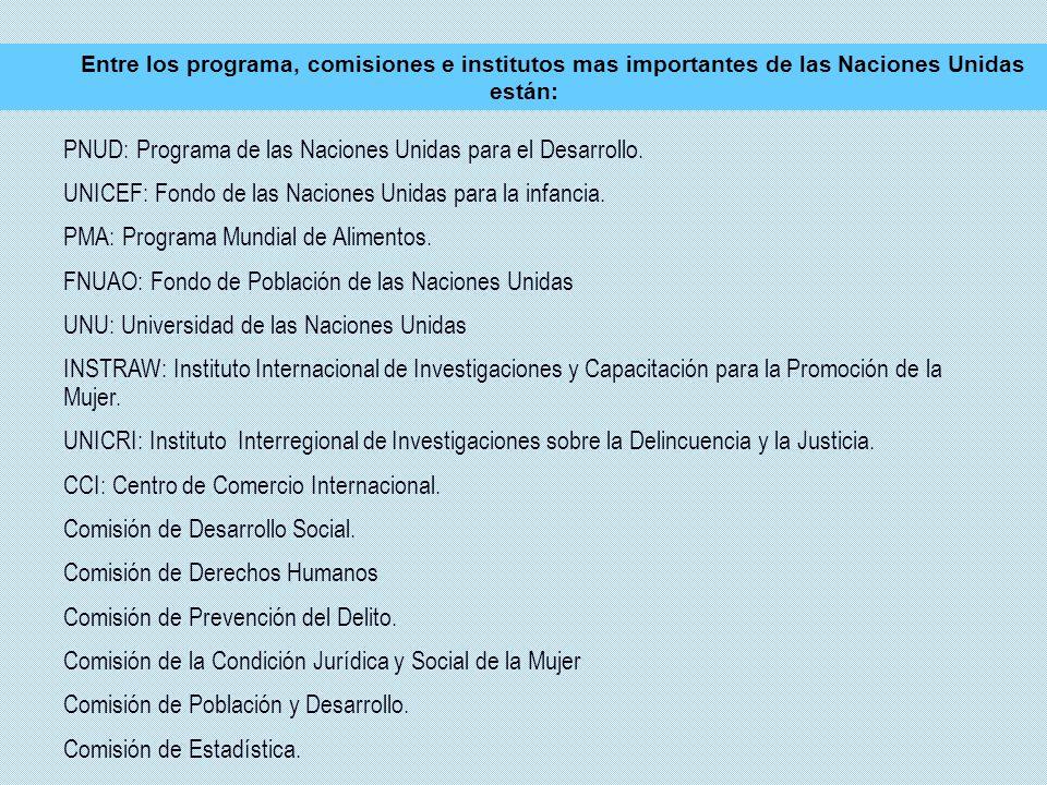 Entre los programa, comisiones e institutos mas importantes de las Naciones Unidas están: PNUD: Programa de las Naciones Unidas para el Desarrollo. UN