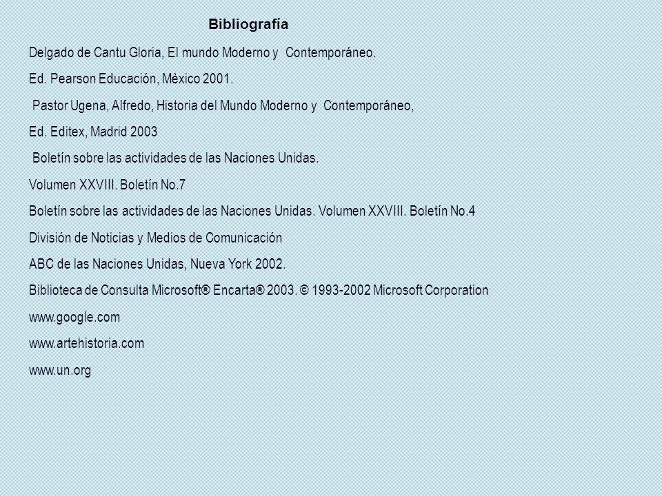 Bibliografía Delgado de Cantu Gloria, El mundo Moderno y Contemporáneo. Ed. Pearson Educación, Mèxico 2001. Pastor Ugena, Alfredo, Historia del Mundo