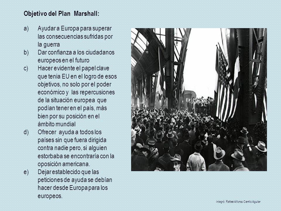 Objetivo del Plan Marshall: a)Ayudar a Europa para superar las consecuencias sufridas por la guerra b)Dar confianza a los ciudadanos europeos en el fu