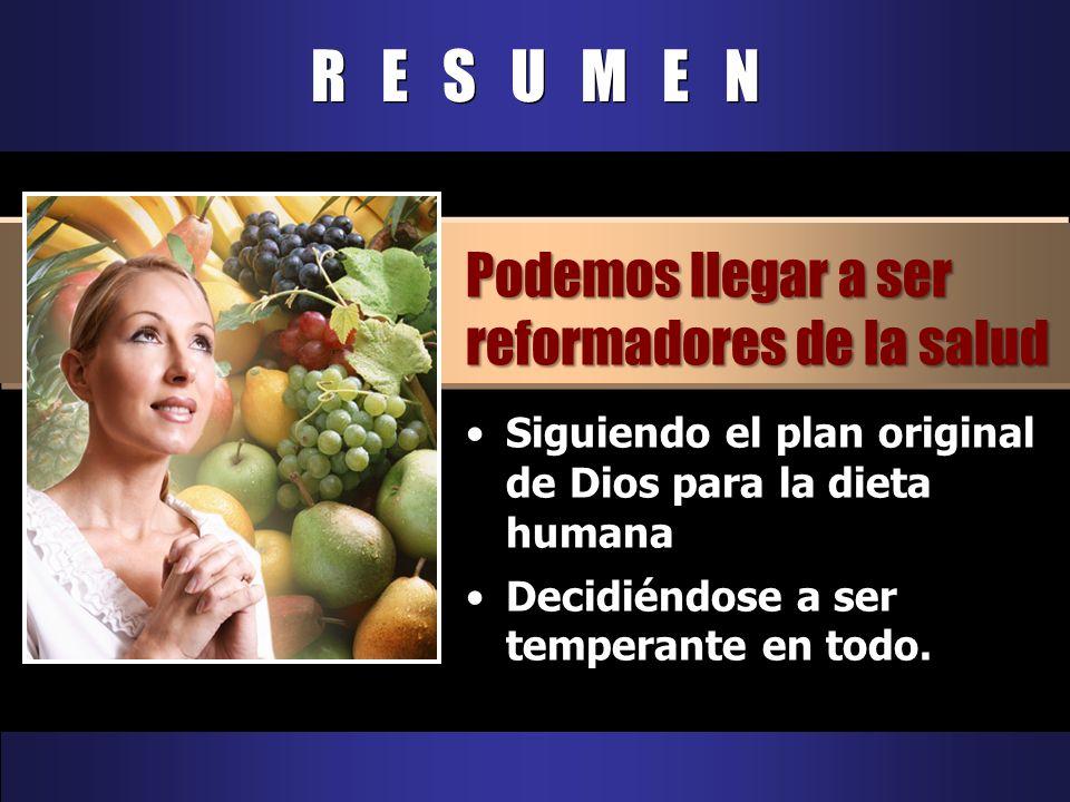 R E S U M E N Podemos llegar a ser reformadores de la salud Siguiendo el plan original de Dios para la dieta humana Decidiéndose a ser temperante en t