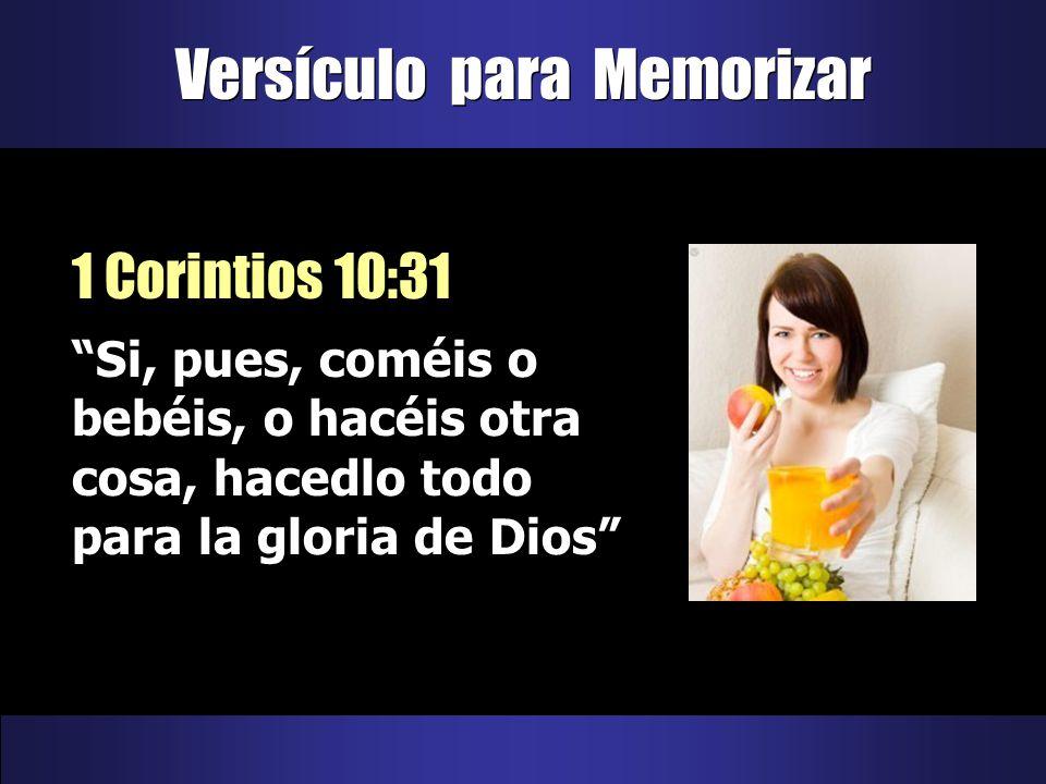 Versículo para Memorizar 1 Corintios 10:31 Si, pues, coméis o bebéis, o hacéis otra cosa, hacedlo todo para la gloria de Dios