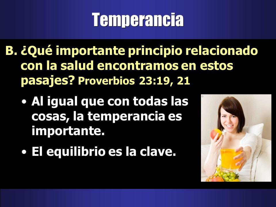 Al igual que con todas las cosas, la temperancia es importante. El equilibrio es la clave. B.¿Qué importante principio relacionado con la salud encont