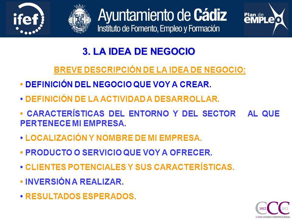 3. LA IDEA DE NEGOCIO BREVE DESCRIPCIÓN DE LA IDEA DE NEGOCIO: DEFINICIÓN DEL NEGOCIO QUE VOY A CREAR. DEFINICIÓN DE LA ACTIVIDAD A DESARROLLAR. CARAC