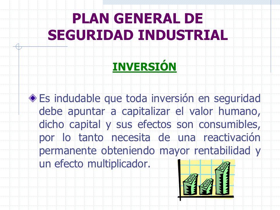 PLAN GENERAL DE SEGURIDAD INDUSTRIAL INVERSIÓN Es indudable que toda inversión en seguridad debe apuntar a capitalizar el valor humano, dicho capital