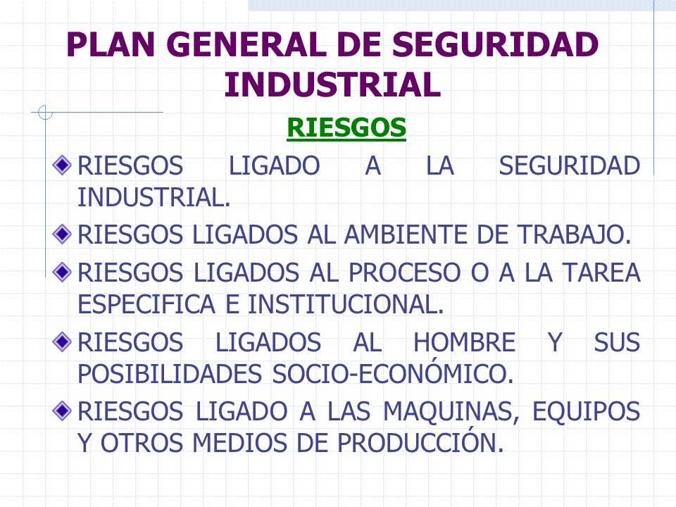 PLAN GENERAL DE SEGURIDAD INDUSTRIAL RIESGOS RIESGOS LIGADO A LA SEGURIDAD INDUSTRIAL. RIESGOS LIGADOS AL AMBIENTE DE TRABAJO. RIESGOS LIGADOS AL PROC