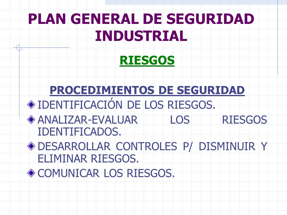 PLAN GENERAL DE SEGURIDAD INDUSTRIAL RIESGOS PROCEDIMIENTOS DE SEGURIDAD IDENTIFICACIÓN DE LOS RIESGOS. ANALIZAR-EVALUAR LOS RIESGOS IDENTIFICADOS. DE