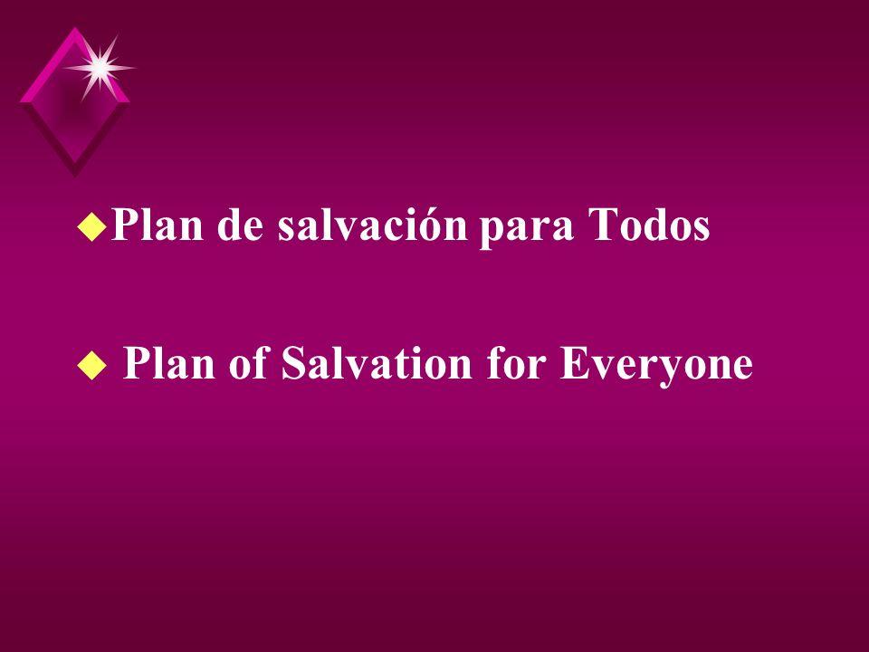 u Plan de salvación para Todos u Plan of Salvation for Everyone