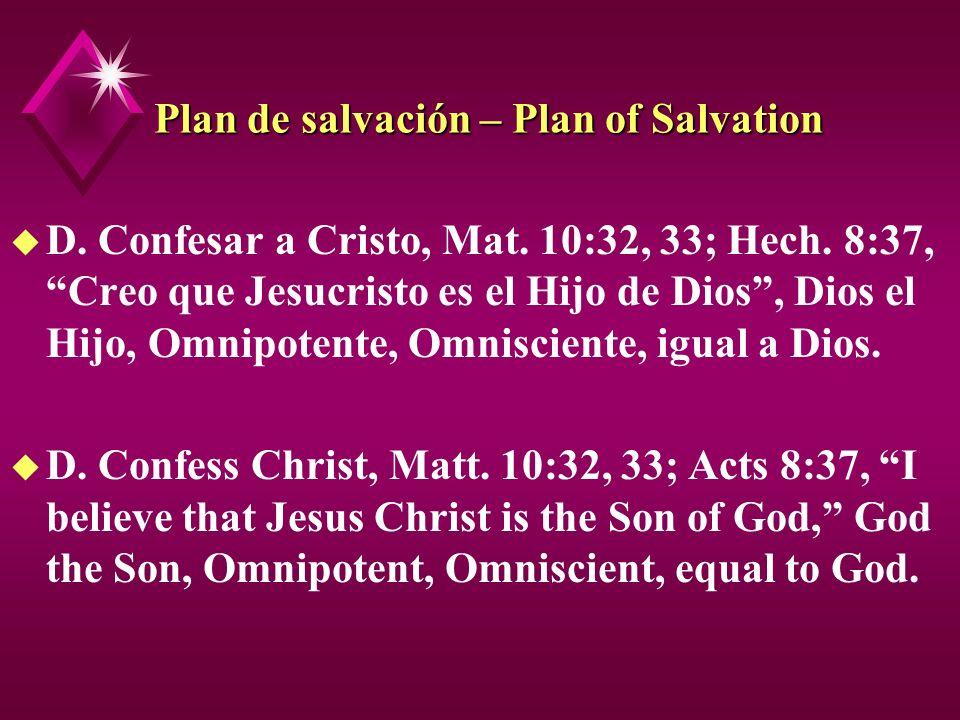 Plan de salvación – Plan of Salvation u D. Confesar a Cristo, Mat. 10:32, 33; Hech. 8:37, Creo que Jesucristo es el Hijo de Dios, Dios el Hijo, Omnipo