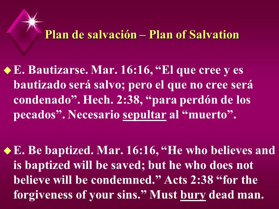 Plan de salvación – Plan of Salvation u E. Bautizarse. Mar. 16:16, El que cree y es bautizado será salvo; pero el que no cree será condenado. Hech. 2: