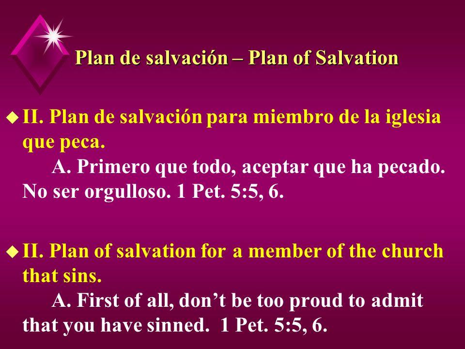Plan de salvación – Plan of Salvation u II. Plan de salvación para miembro de la iglesia que peca. A. Primero que todo, aceptar que ha pecado. No ser