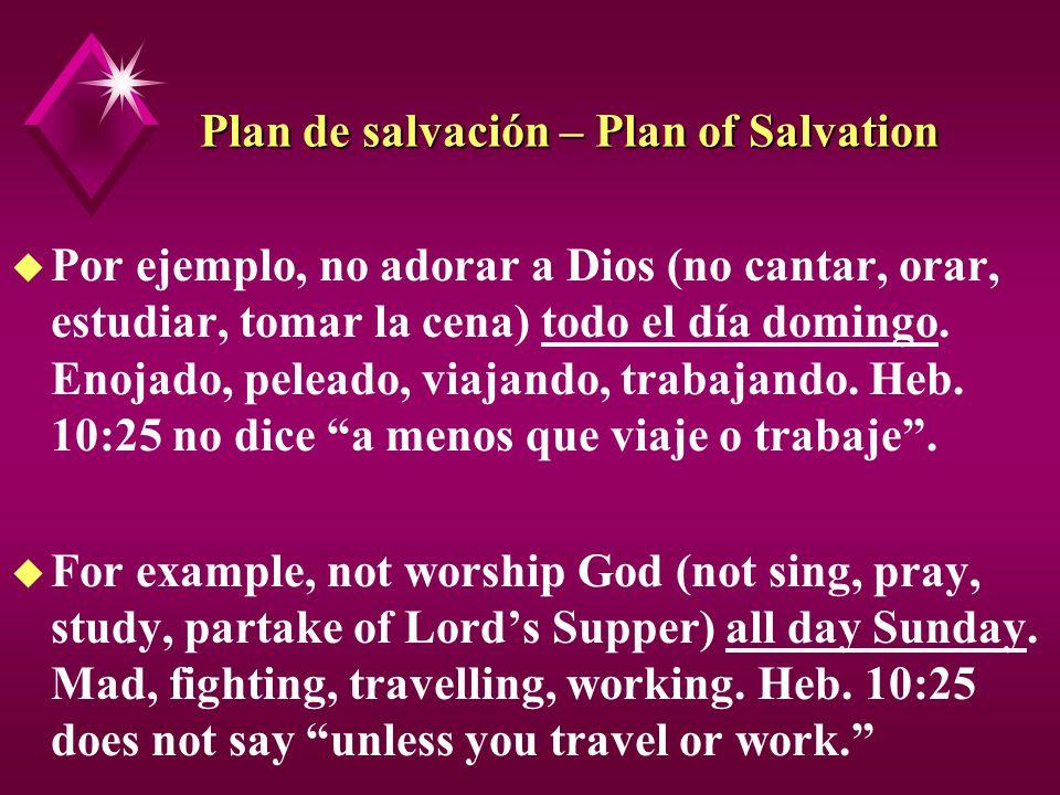 Plan de salvación – Plan of Salvation u Por ejemplo, no adorar a Dios (no cantar, orar, estudiar, tomar la cena) todo el día domingo. Enojado, peleado